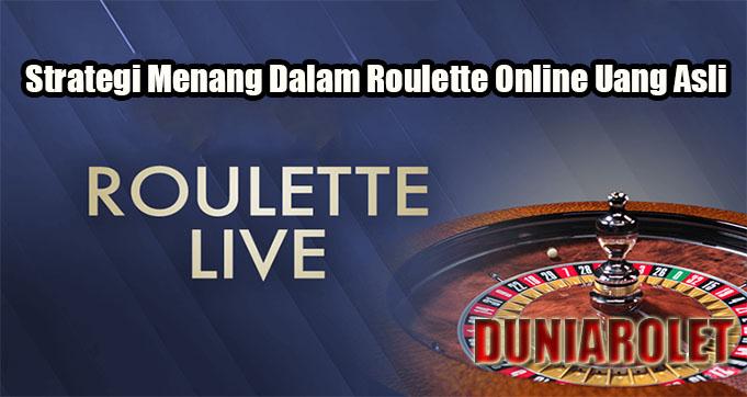 Strategi Menang Dalam Roulette Online Uang Asli