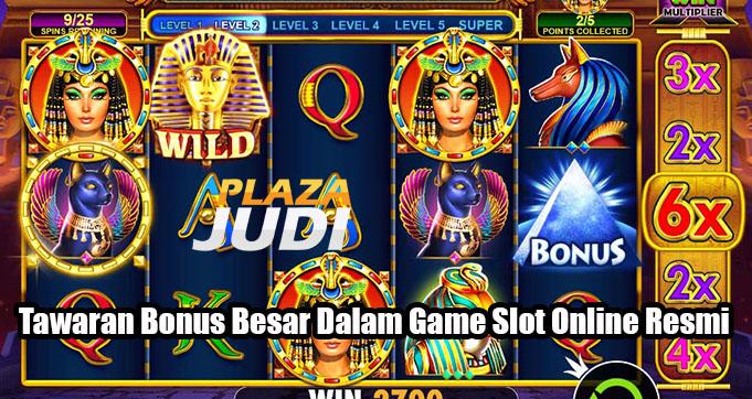 Tawaran Bonus Besar Dalam Game Slot Online Resmi