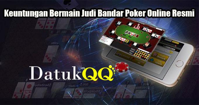 Keuntungan Bermain Judi Bandar Poker Online Resmi